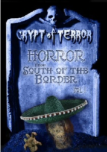 CRYPT OF TERROR: HORROR FROM SOUTH OF THE BORDER  VOL ONE