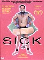SICK: THE LIFE AND DEATH OF BOB FLANAGAN;  SUPERMASOCHIST